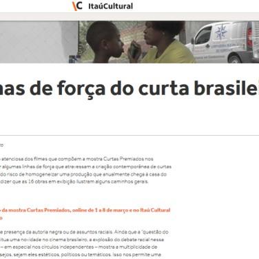 Ensaio sobre a safra de curtas-metragens brasileiros. Íntegra em http://www.itaucultural.org.br/linhas-de-forca-do-curta-brasileiro